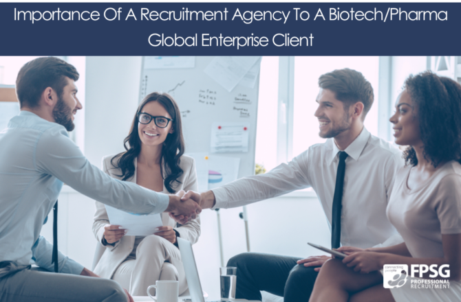 Importance Of A Recruitment Agency To A Biotech/Pharma Global Enterprise Client