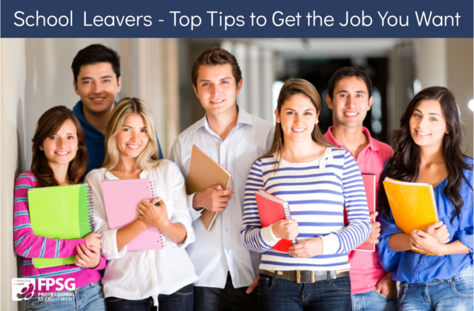 School Leavers – Top Tips to Get the Job You Want